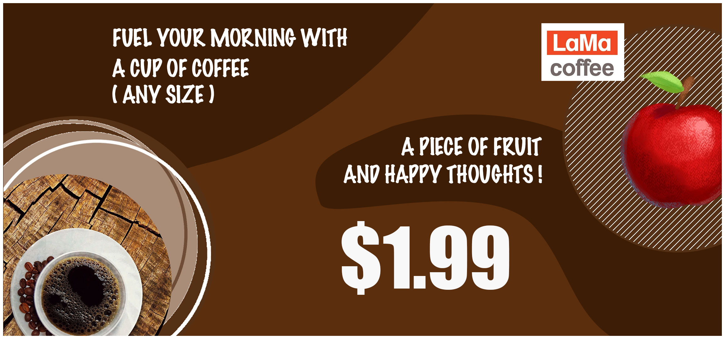 Any Size Coffee with a piece of fruit at just $1.99